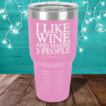I Like Wine And Maybe 3 People Laser Etched Tumbler