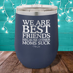 We Are Best Friends Because Other Moms Suck 12oz Stemless Wine Cup