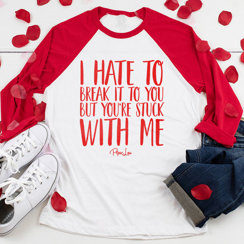 I Hate To Break It To You Valentine's Raglan (Unisex)