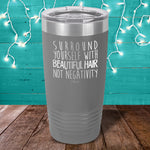 Surround Yourself With Beautiful Hair Laser Etched Tumbler