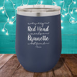 Every Red Head Needs A Brunette Best Friend 12oz Stemless Wine Cup