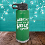 Workin Harder Than An Ugly Stripper Water Bottle