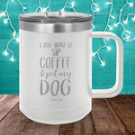 Sip Coffee And Pet My Dog 15oz Coffee Mug Tumbler