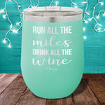 Run All The Miles Drink All The Wine 12oz Stemless Wine Cup