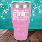 I Am Patient With Stupidity Laser Etched Tumbler