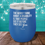 The Worst Thing About A Disability 12oz Stemless Wine Cup