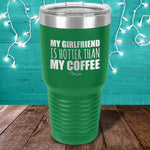 My Girlfriend Is Hotter Than My Coffee Laser Etched Tumbler