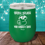 Splish Splash Your Opinion Is Trash Stemless Wine Cup