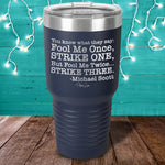 Fool Me Once Strike One Laser Etched Tumbler
