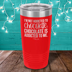 I'm Not Addicted To Chocolate Laser Etched Tumbler