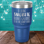 If Being Sarcastic Burned Calories Laser Etched Tumbler