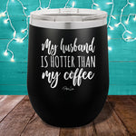 My Husband Is Hotter Coffee 12oz Stemless Wine Cup