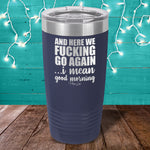 BLACK FRIDAY SPECIAL - And Here We Fucking Go Again Laser Etched Tumbler