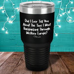 Did I Ever Tell You About The Time Laser Etched Tumbler