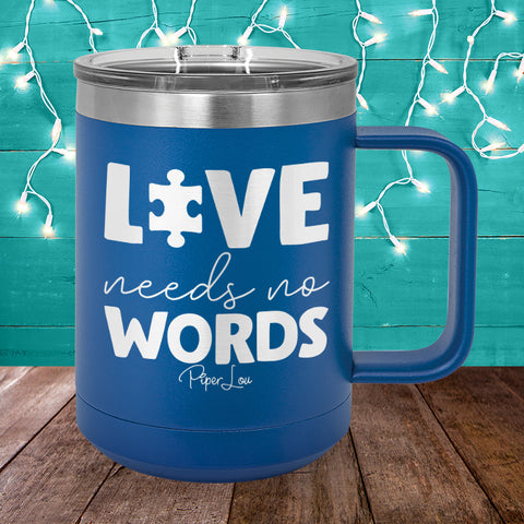 Love Needs No Words 15oz Coffee Mug Tumbler