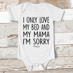 Baby Apparel | I Only Love My Bed & My Mama Baby Onesie