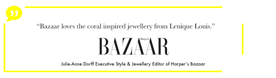 """bazaar loves the coral jewellery by Lenique Louis"" Julie-Anne dorff, Executive style and jewellery editor of Harper's Bazaar uk"