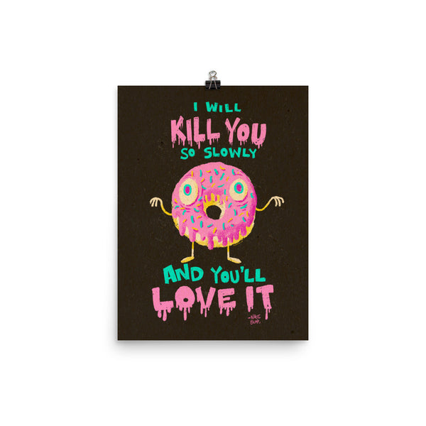 Donuts Will Kill You But You'll Love It - Art Print