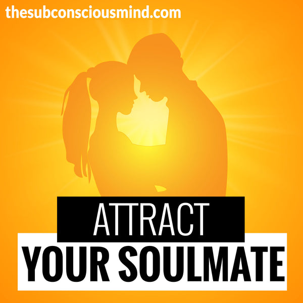 Attract Your Soul Mate