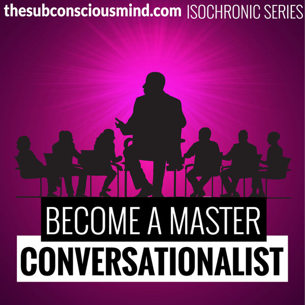 Become A Master Conversationalist - Isochronic