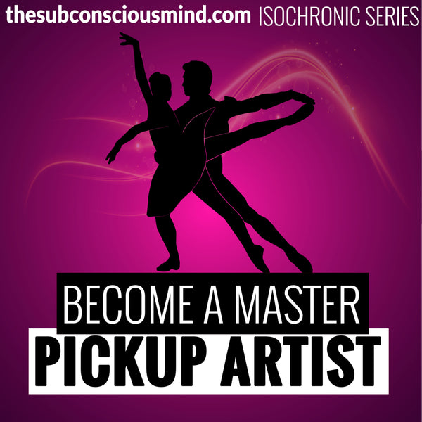 Become A Master Pickup Artist - Isochronic