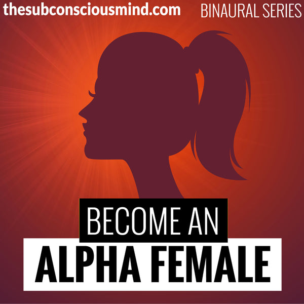 Become An Alpha Female - Binaural