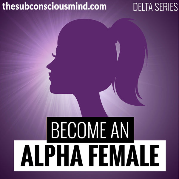 Become An Alpha Female - Delta