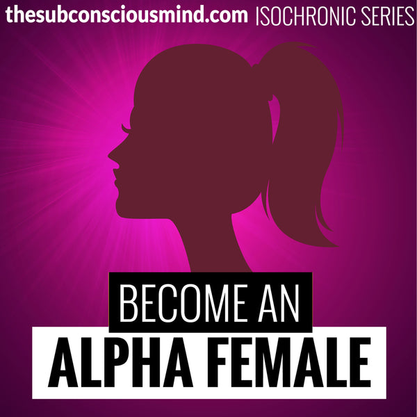 Become An Alpha Female - Isochronic