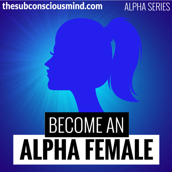 Become An Alpha Female - Alpha