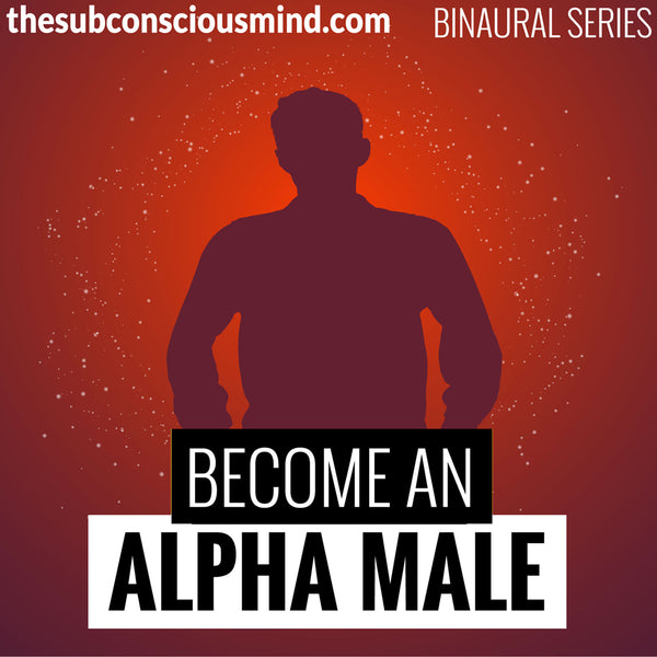Become An Alpha Male - Binaural