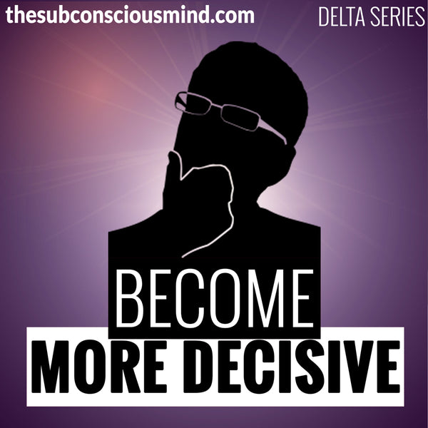 Become More Decisive - Delta
