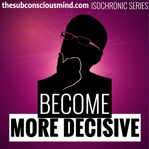 Become More Decisive - Isochronic