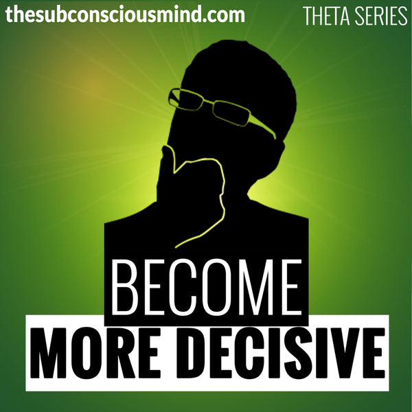 Become More Decisive - Theta