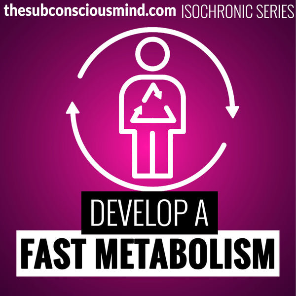 Develop A Fast Metabolism - Isochronic