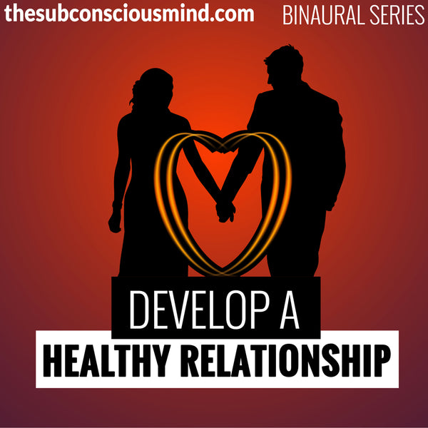 Develop A Healthy Relationship - Binaural