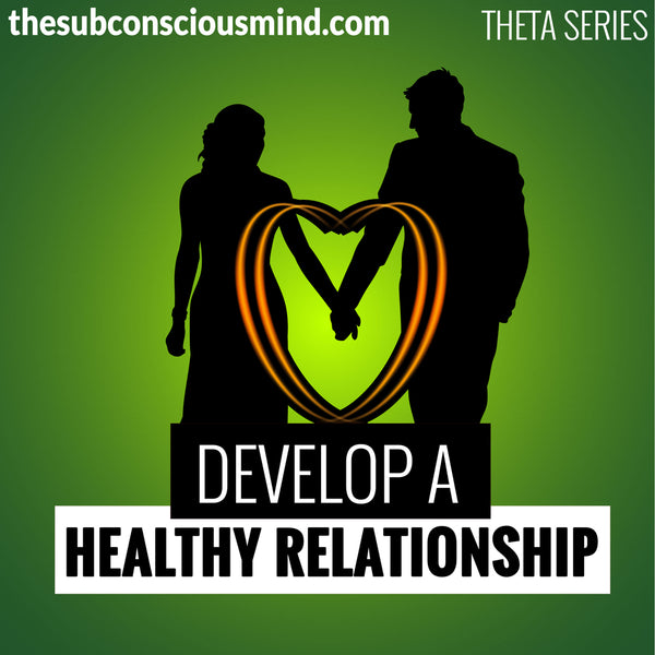 Develop A Healthy Relationship - Theta