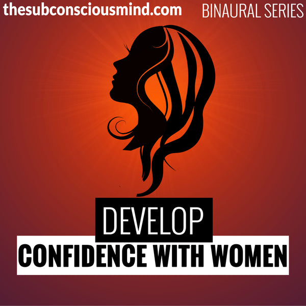 Develop Confidence With Women - Binaural