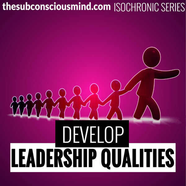 Develop Leadership Qualities - Isochronic
