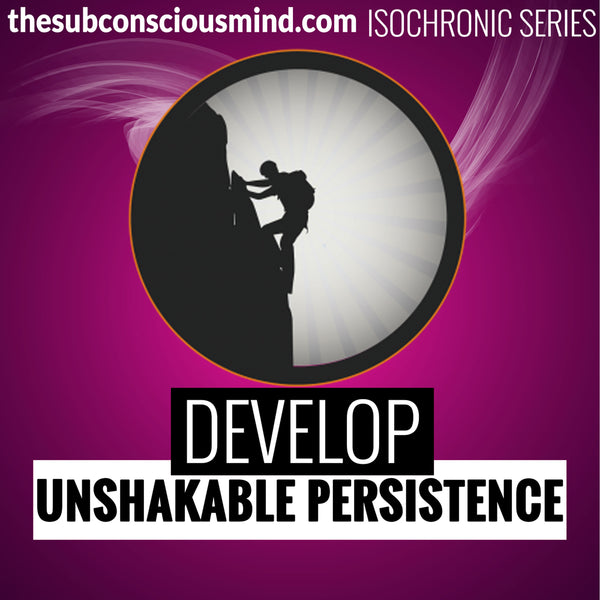 Develop Unshakable Persistence - Isochronic