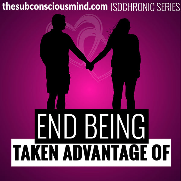End Being Taken Advantage Of - Isochronic