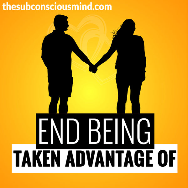 End Being Taken Advantage Of