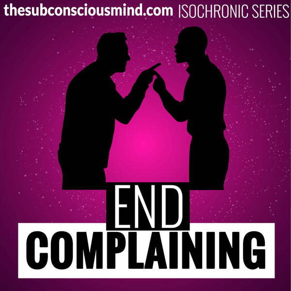 End Complaining - Isochronic