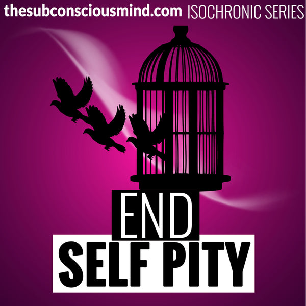 End Self Pity - Isochronic