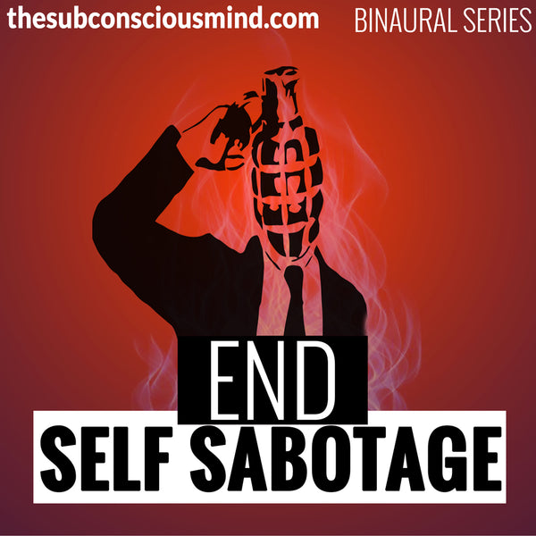 End Self Sabotage - Binaural