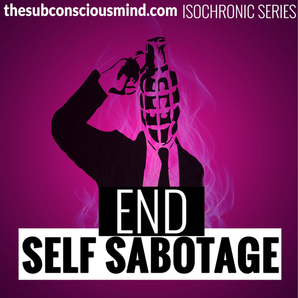 End Self Sabotage - Isochronic