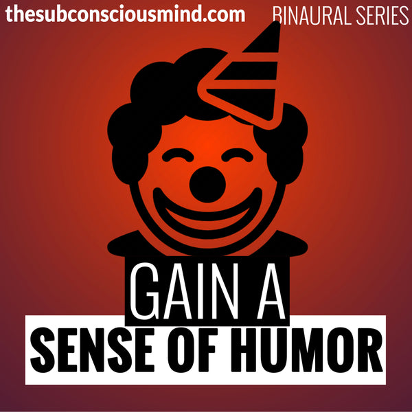 Gain A Sense Of Humor - Binaural