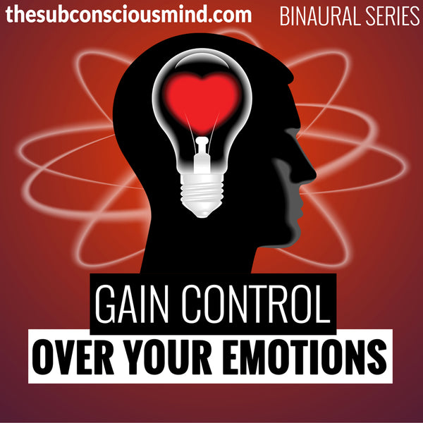 Gain Control Over Your Emotions - Binaural