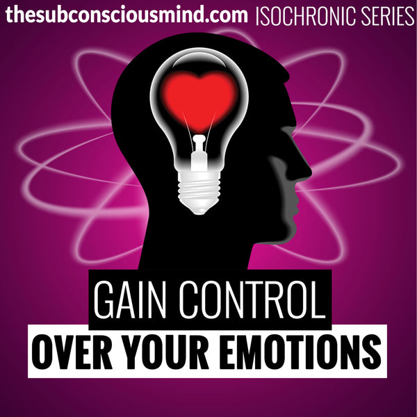Gain Control Over Your Emotions - Isochronic