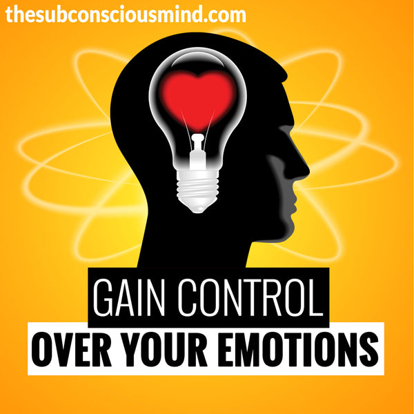 Gain Control Over Your Emotions