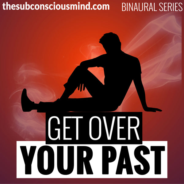 Get Over Your Past - Binaural